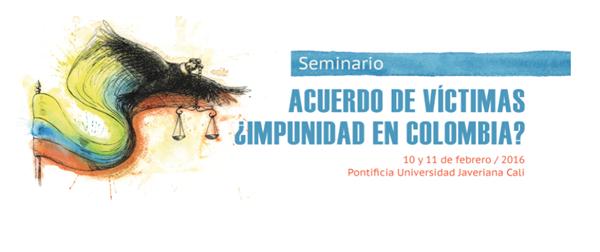 Seminario: ACUERDO DE VICTIMAS ¿IMPUNIDAD EN COLOMBIA?